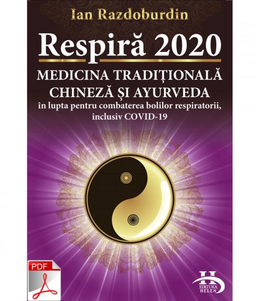 Respiră 2020. Medicina Tradițională Chineză și Ayurveda în lupta pentru combaterea bolilor respiratorii, inclusiv COVID-19 PDF